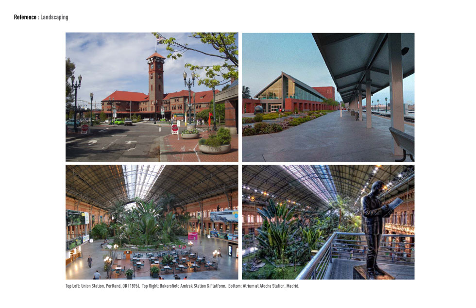 Landscaping... Top Left: Union Station, Portland, OR (1896).  Top Right: Bakersfield Amtrak Station & Platform.  Bottom: Atrium at Atocha Station, Madrid.